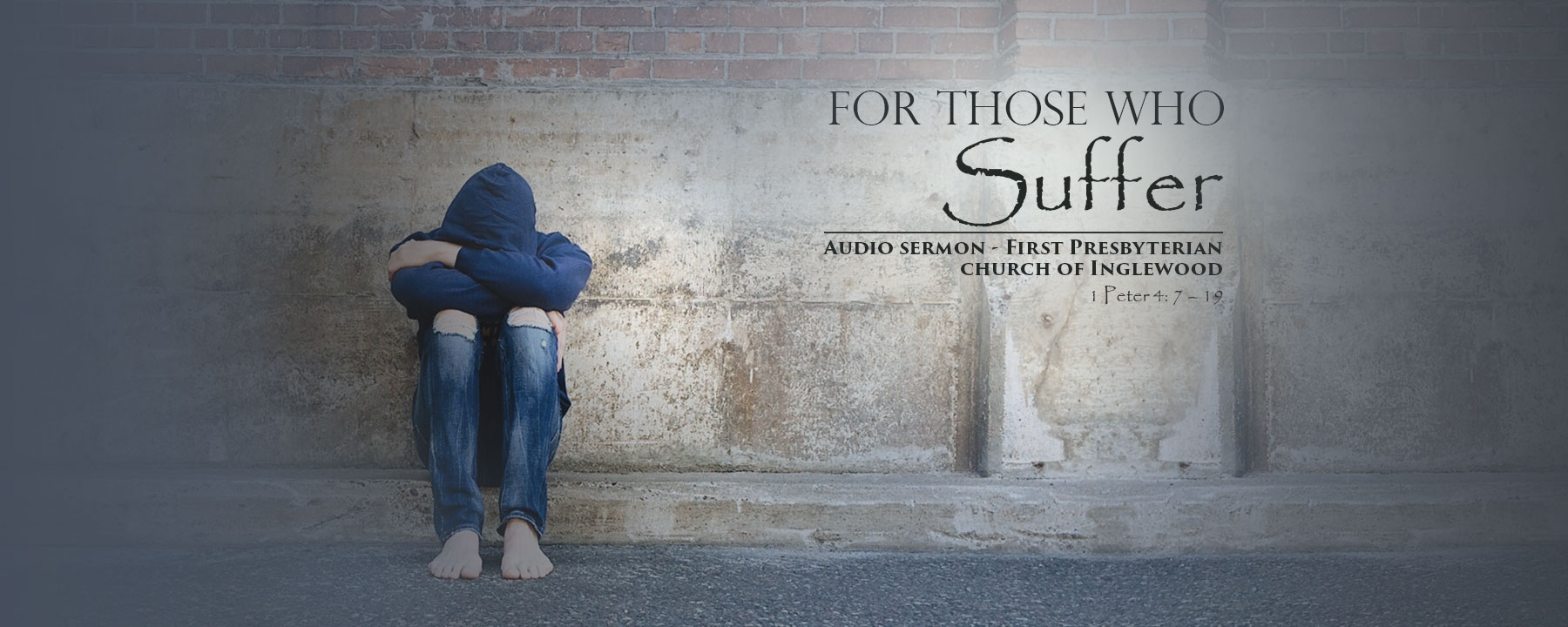 AUDIO SERMON – For Those Who Suffer - by Rev. Dr. Harold E. Kidd (1 Peter 4: 7 – 19)