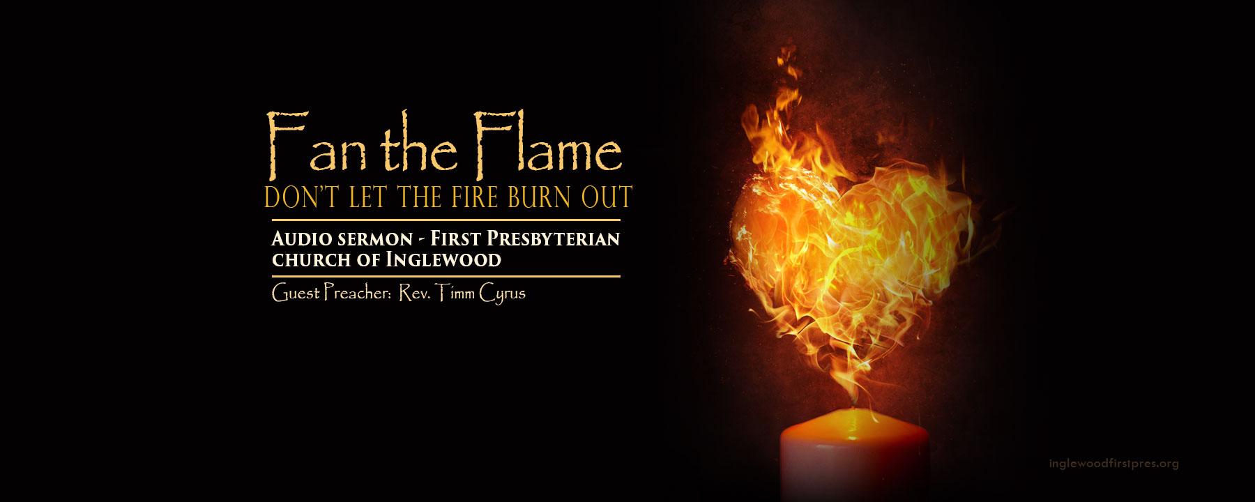Audio Sermon: Fan the Flame by guest preacher Rev. Timm Cyrus