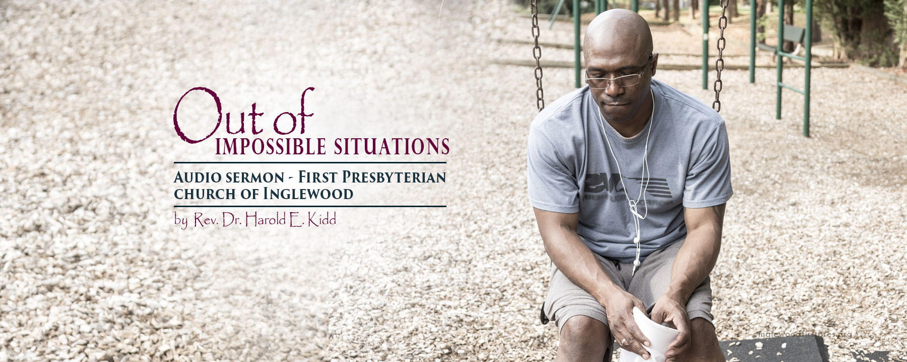Audio Sermon: Out of Impossible Situations by Rev. Dr. Harold E. Kidd. Get Help!