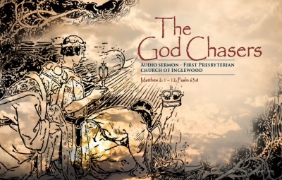 THE GOD CHASERS by Rev. Dr. Harold E. Kidd (Matthew 2: 1 – 12; Psalm 63:8)