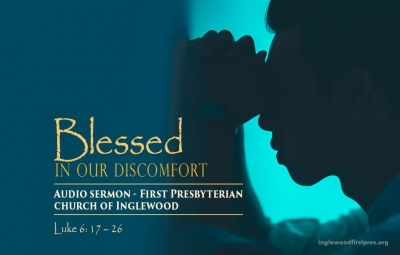 Audio Sermon: BLESSED IN OUR DISCOMFORT - Preached by Rev. Dr. Harold E. Kidd (Luke 6: 17 – 26)