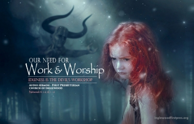 OUR NEED FOR WORK AND WORSHIP by Rev. Dr. Harold E. Kidd (Idleness is the devil's workshop) - Nehemiah 4: 1-6, 8: 1 – 6