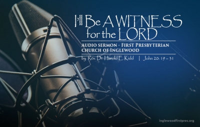 I'll be A Witness for the Lord by Rev. Dr. Harold E. Kidd (John 20: 19 – 31)