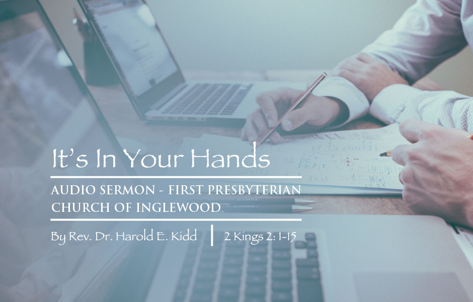 AUDIO SERMON: It's In Your Hands: nurturing and mentoring others (2 KINGS 2: 1-15)