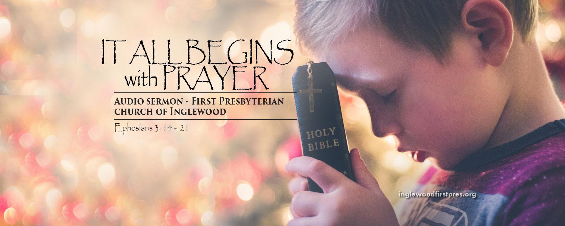 Audio Sermon - It All Begins with Prayer (Ephesians 3: 14 – 21)