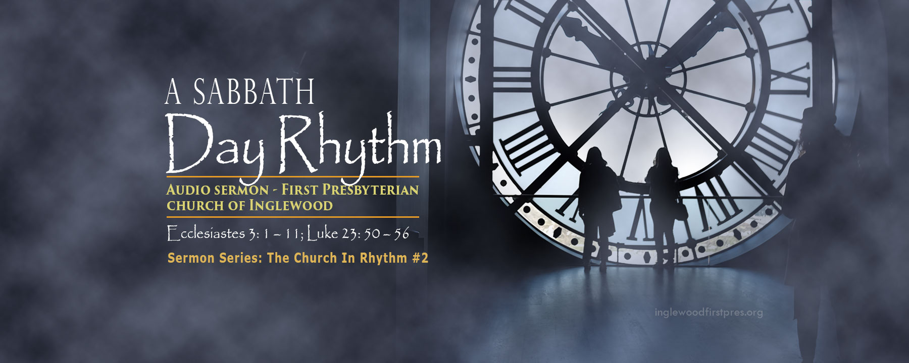 AUDIO SERMON: A Sabbath Day Rhythm by Rev. Dr. Harold E. Kidd (Ecclesiastes 3: 1 – 11; Luke 23: 50 – 56)