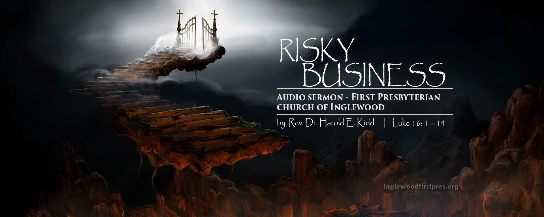AUDIO SERMON: Risky Business by Rev. Dr. Harold E. Kidd (Luke 16: 1 – 14)
