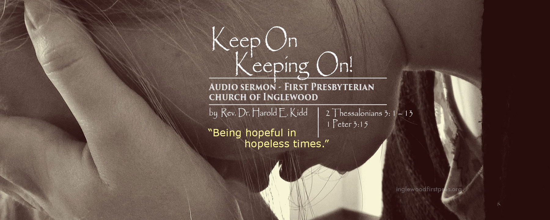 AUDIO SERMON: Hopelessness / Keep on Keeping on by Rev. Dr. Harold E. Kidd (2 Thessalonians 3: 1 – 13, 1 Peter 3:15)