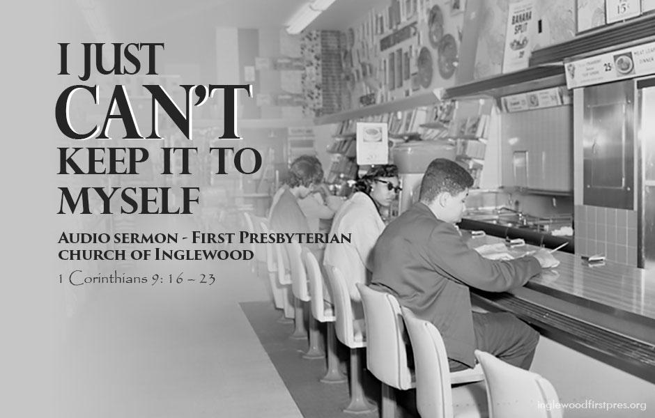 Sermon – I Just Can't Keep It To Myself – Inglewood First Presbyterian