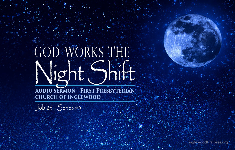 Sermon – God Works the Night Shift – Inglewood First Presbyterian